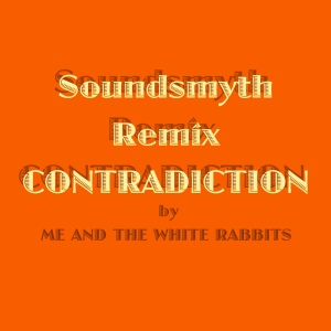 Soundsmyth Remix CONTRADICTION by ME AND THE WHITE RABBITS 2016